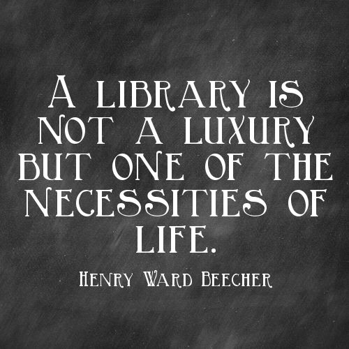 A library is not a luxury but a necessity of life.
